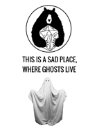 This Is A Sad Place, Where Ghosts Live