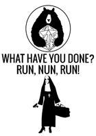 What Have You Done? Run, Nun, Run!