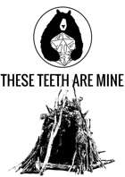 These Teeth Are Mine