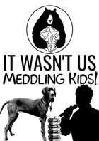 It Wasn't Us Meddling Kids!