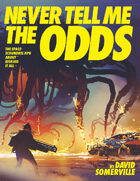 Never Tell Me the Odds: The Space-Scoundrel RPG About Risking It All