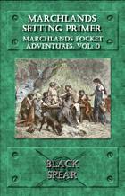 Marchlands Pocket Adventure Setting Primer - Supplement for Black Spear