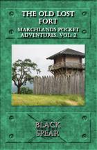 Marchlands Pocket Adventure: The Old Lost Fort - Adventure for Black Spear