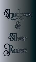 Shadows & Silver Roses