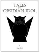 Tales of the Obsidian Idol