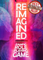 Reimagined: Fanfic Role-Playing Game