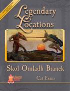 Legendary Locations - Skol Omladh Branek