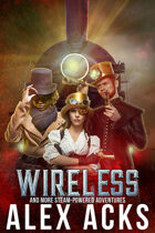 Wireless and More Steam-Powered Adventures