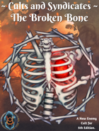 Cults and Syndicates: The Broken Bone