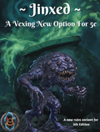 Jinxed: A Vexing New Option For 5e