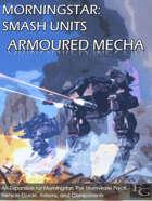 Morningstar: SMASH Units - Armoured Mecha