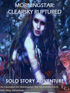 Morningstar: Clearsky Ruptured - Solo Story Adventure