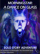 Morningstar: A Dance On Glass - Solo Story Adventure