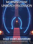 Morningstar: Unreach Ascension - Solo Story Adventure