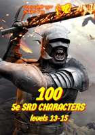 100 Dungeons and Dragons 5e SRD CHARACTERS level 13-15