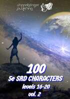 100 Dungeons and Dragons 5e SRD CHARACTERS level 16-20 vol.2