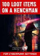 100 loot items on a henchman for cyberpunk settings