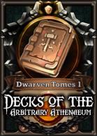 The Decks of the Arbitrary Athenaeum - Dwarven Tomes 1