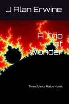 A Trio of Wonder: Three Science Fiction Novels