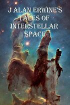 J Alan Erwine's Tales of Interstellar Space
