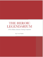 The Heroic Legendarium: A First Edition Adventure Gaming Companion