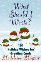 What Should I Write? 101 Holiday Wishes for Greeting Cards