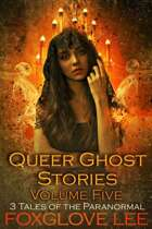 Queer Ghost Stories Volume Five