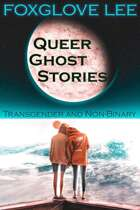 Transgender and Non-binary Queer Ghost Stories