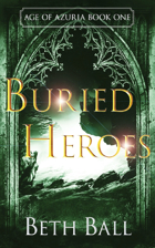 Buried Heroes: Age of Azuria Book One