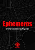 Ephemeros: Crime Scene Investigation