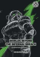 Worlds Beyond The Infernal Breach