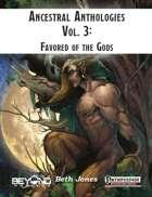 Ancestral Anthologies Vol. 3: Favored of the Gods (PF1)