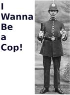 I Wanna Be a Cop