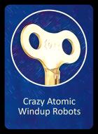 Crazy Atomic Windup Robots