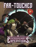 Extraordinary Expeditions: Far Touched