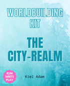 Worldbuilding Kit: The City-Realm