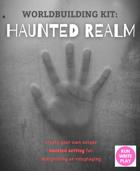 Worldbuilding Kit: Haunted Realm