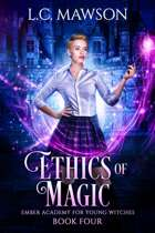 Ethics of Magic (Ember Academy for Young Witches: Book Four)