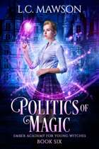 Politics of Magic (Ember Academy for Young Witches: Book Six)