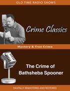 Crime Classics: The Crime of Bathsheba Spooner