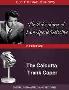 The Adventures of Sam Spade: The Calcutta Trunk Caper