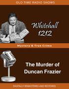 Whitehall 1212: The Murder of Duncan Frazier