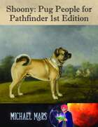 Shoony: Pug People for Pathfinder 1st Edition