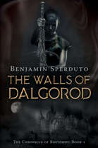 The Walls of Dalgorod (The Chronicle of Rostogov, Book 1)