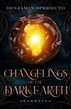 Changelings of the Dark Earth: Awakening