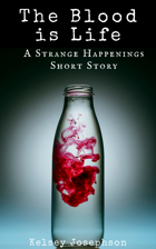 The Blood is Life: A Strange Happenings Short Story