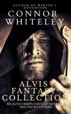 Alvis Fantasy Collection: An Alvis Urban Fantasy Novella and Fantasy Short Stories