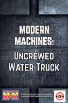Modern Machines: Uncrewed Water Truck