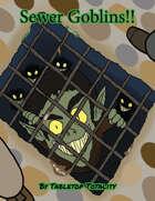Sewer Goblins!!