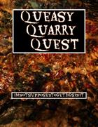 Queasy Quarry Quest